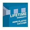 Lifetime HDPE Plastic Catcher Warranty